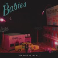 """The Babies – """"Our House On The Hill"""""""