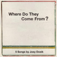 """Joey Dosik – """"Where Do They Come From?"""""""