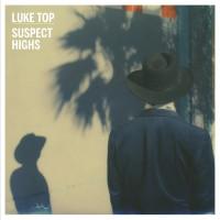 "Luke Top – ""Suspect Highs"""