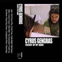 "Cyrus Gengras – ""Fuckin' Up My Name"""