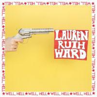 """Lauren Ruth Ward – """"Well, Hell"""""""